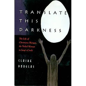 Translate This Darkness - The Life of Christiana Morgan - the Veiled W