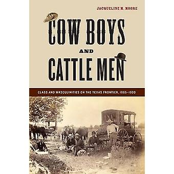 Cow Boys and Cattle Men - Class and Masculinities on the Texas Frontie