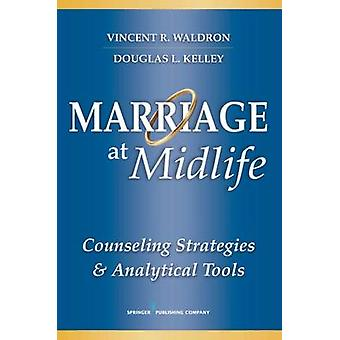 Marriage at Midlife - Counseling Strategies & Analytical Tools by