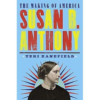 Susan B. Anthony - The Making of America #4 by Teri Kanefield - 978141