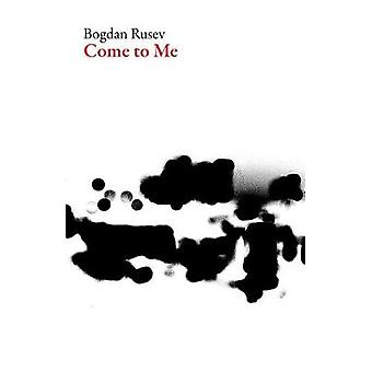 Come to Me by Bogdan Rusev - 9781628972320 Book