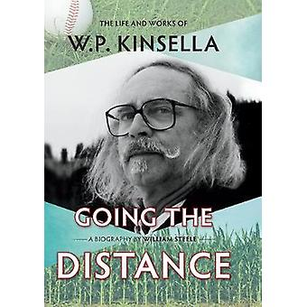 Going the Distance - The Life and Works of W.P. Kinsella by William St