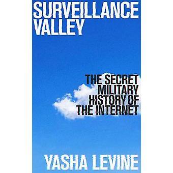 Surveillance Valley - L'histoire militaire secrète de l'Internet par Y