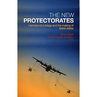 The New Protectorates - International Tutelage and the Making  of Libe