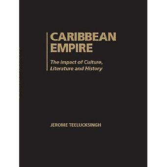 Caribbean Empire - The Impact of Culture - Literature and History by T