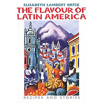 The Flavour of Latin America - Recipes and Stories by Elisabeth Lamber