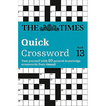 The Times Quick Crossword Book 13  80 WorldFamous Crossword Puzzles from the Times2 by The Times Mind Games & Times2
