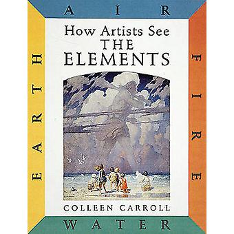 How Artists See the Elements - Earth Air Fire Water by Colleen Carroll