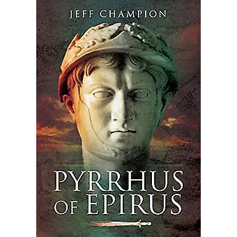 Pyrrhus of Epirus by Jeff Champion - 9781473886643 Book