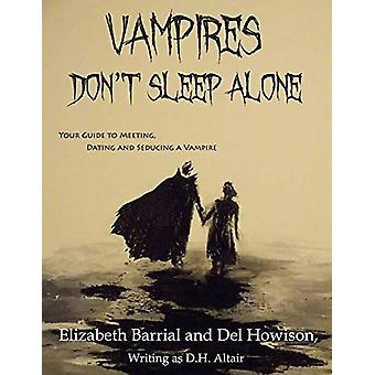 Vampires Don't Sleep Alone - Your Guide to Meeting - Dating and Seduci