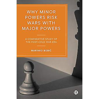 Why Minor Powers Risk Wars with Major Powers - A Comparative Study of