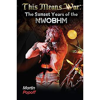 This Means War - The Sunset Years of NWOBHM by Martin Popoff - 9781912