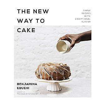 The New Way to Cake - Simple Recipes with Exceptional Flavor by Benjam