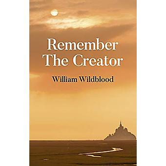 Remember The Creator - The reality of God by William Wildblood - 97817
