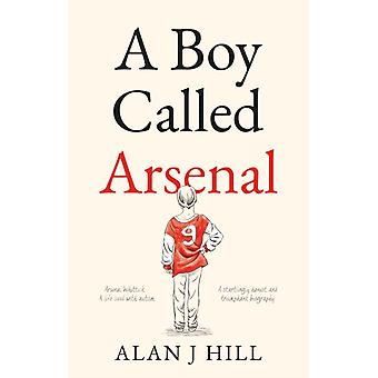 Boy Called Arsenal by Alan J Hill