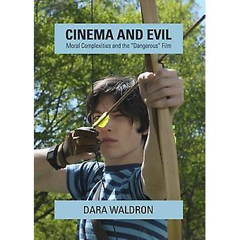 Cinema and Evil  Moral Complexities and the Dangerous Film by Dara Waldron