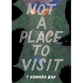 Not A Place To Visit by Bak & T Edward