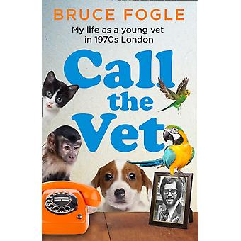 Call the Vet by Fogle & Bruce