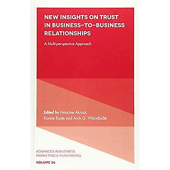 New Insights on Trust in Business-to-Business Relationships: A Multi-Perspective Approach (Advances in Business Marketing and Purchasing)