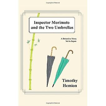 Inspector Morimoto and the Two Umbrellas - A Detective Story Set in Ja