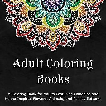 Adult Coloring Books - A Coloring Book for Adults Featuring Mandalas a