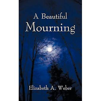 A Beautiful Mourning by Elizabeth A Weber - 9781450228176 Book