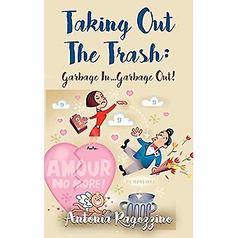 Taking Out the Trash - Garbage In...Garbage Out by Antonia Ragozzino -