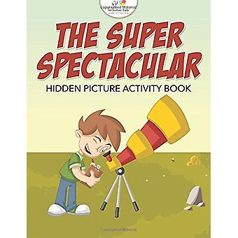 The Super Spectacular Hidden Picture Activity Book by Kreative Kids -