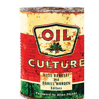 Oil Culture by Edited by Ross Barrett & Edited by Daniel Worden
