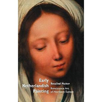 Early Netherlandish Painting Renaissance Art of Northern Europe by Mutter & Rosalind