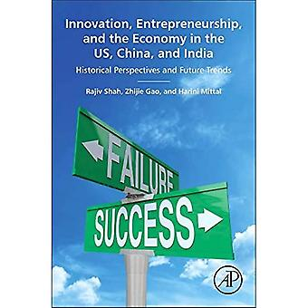 Innovation, Entrepreneurship, and the Economy in the Us, China, and India: Historical Perspectives and Future...