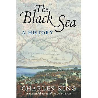 The Black Sea  A History by Charles King