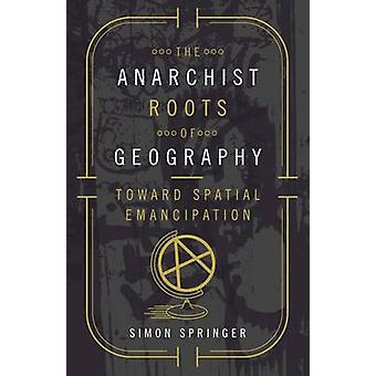 Anarchis Roots of Geography di Simon Springer