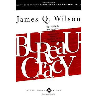 Bureaucracy - What Government Agencies Do And Why They Do It by James