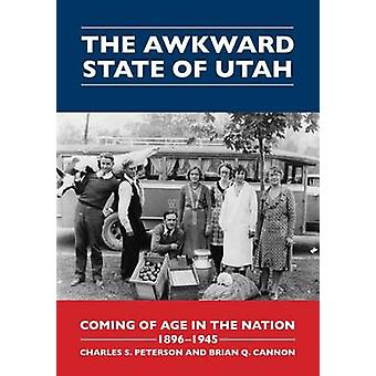 The Awkward State of Utah - Coming of Age in the Nation - 1896-1945 by