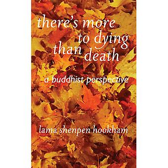 There's More to Dying Than Death - A Buddhist Perspective by Lama Shen
