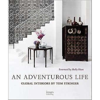 An Adventurous Life - Global Interiors by Tom Stringer by Tom Stringer