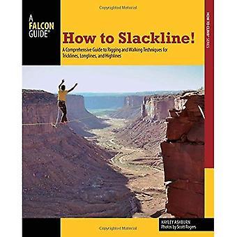 Hoe Slackline!: A Comprehensive Guide to tuigage en technieken voor Tricklines en beuglijnen Highlines wandelen