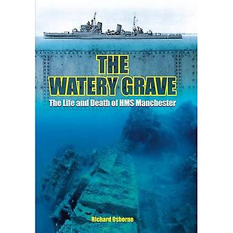 The Watery Grave: The Life and Death of the Cruiser HMS Manchester
