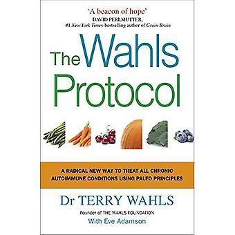 Het Wahls Protocol: Een radicaal nieuwe manier voor de behandeling van alle chronische auto-immune aandoeningen met behulp van Paleo principes