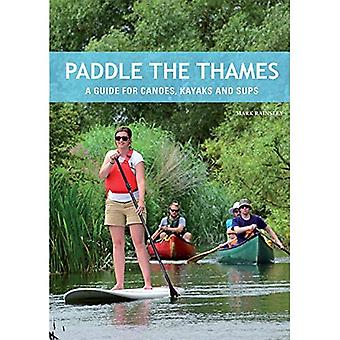 Paddle the Thames: A Guide for Canoes, Kayaks and Sup's