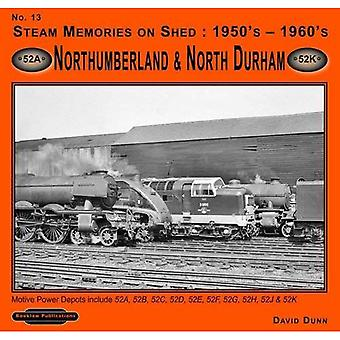 Steam Memories on Shed 1950's-1960's Northumberland & North Durham: No 13: Motive Power Depots Including 52A ,52B, 52C, 52D, 52E, 52F,52G, 52H,52J, & 52K