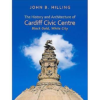 La historia y la arquitectura del centro cívico de Cardiff: oro negro, ciudad blanca (arquitectura de país de Gales)