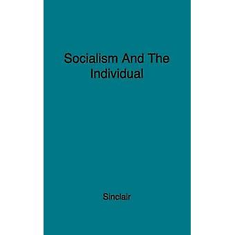 Socialism and the Individual Notes on Joining the Labour Patry by Sinclair & William Angus