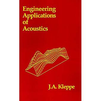 Engineering Applications of Acoustics by Kleppe & John A.