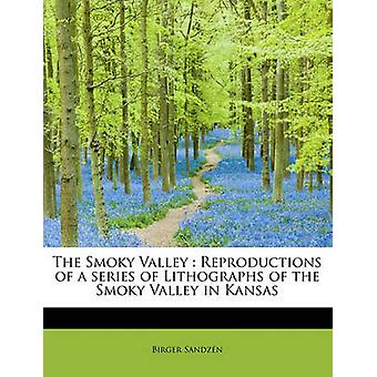 The Smoky Valley  Reproductions of a series of Lithographs of the Smoky Valley in Kansas by Sandzn & Birger