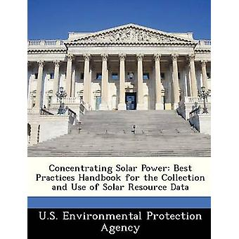Concentrating Solar Power Best Practices Handbook for the Collection and Use of Solar Resource Data by U.S. Environmental Protection Agency
