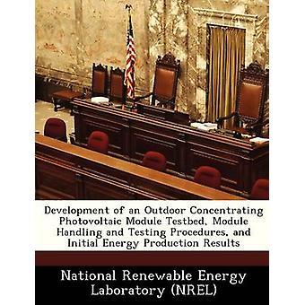 Desarrollo de un módulo al aire libre concentración módulo fotovoltaico Banco de pruebas de manejo y prueba de procedimientos y resultados de producción de energía inicial por NR de laboratorio nacional de energías renovables
