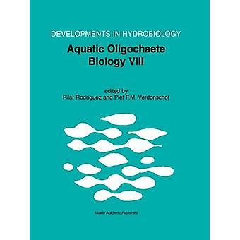 Aquatic Oligochaete Biology VIII Proceedings of the 8th International Symposium on Aquati Oligochaeta held in Bilbao Spain 1822 July 2000 by Edited by Piet F M Verdonschot Edited by Pilar Rodriquez