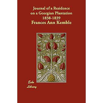 Journal of a Residence on a Georgian Plantation 18381839 by Kemble & Frances Ann